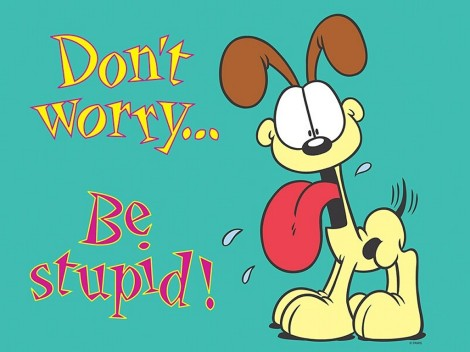 odie-dont-worry-be-stupid